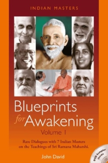 Blueprints for Awakening - Indian Masters : Rare Dialogues with 7 Indian Masters on the Teachings of Sri Ramana Maharshi Volume 1, Paperback / softback Book