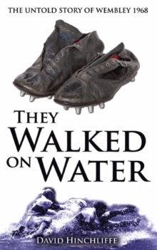 They Walked On Water : The Untold Story of Wembley 1968, Paperback Book
