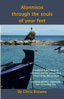 Alonnisos Through the Souls of Your Feet : A Walking & Field Guide to Alonnisos and the Surrounding Islands of the Marine Park, Paperback Book