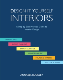 Design it Yourself Interiors : A Step by Step Practical Guide to Interior Design, Paperback / softback Book