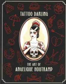 Tattoo Darling : The Art of Angelique Houtkamp, Paperback Book