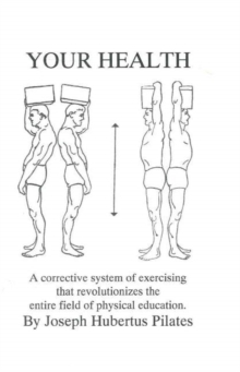 Your Health : A Corrective System of Exercising That Revolutionizes the Entire Field of Physical Education, Paperback Book