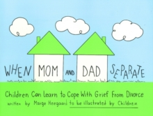 When Mom and Dad Separate : Children Can Learn to Cope with Grief from Divorce, Paperback Book
