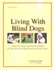 Living with Blind Dogs : A Resource Book & Training Guide for the Owners of Blind & Low-Vision Dogs, Paperback Book