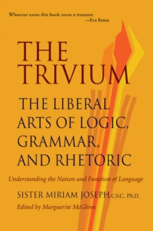 The Trivium : The Liberal Arts of Logic, Grammar and Rhetoric, Paperback Book