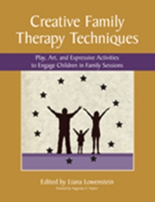 Creative Family Therapy Techniques : Play, Art & Expressive Activities to Engage Children in Family Sessions, Paperback Book