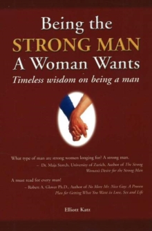 Being the Strong Man a Women Wants : Timeless wisdom on being a man, Paperback Book