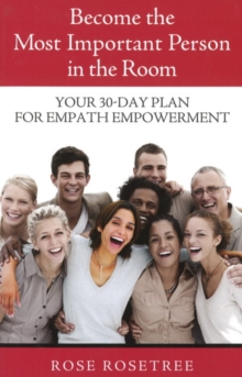 Become the Most Important Person in the Room : Your 30-Day Plan for Empath Empowerment, Paperback Book