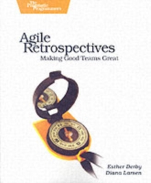 Agile Retrospectives - Making Good Teams Great, Paperback Book