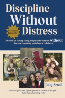 Discipline Without Distress : 135 Tools for Raising Caring, Responsible Children Without Time-Out, Spanking, Punishment or Bribery, Paperback Book
