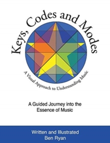 Keys, Codes and Modes : A Visual Method and Graphic Approach to Understanding Music