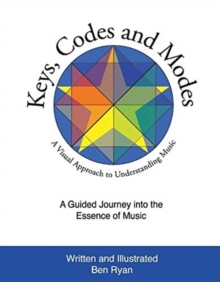 Keys, Codes and Modes - Volume 1 : A Visual Method and Graphic Approach to Understanding Music
