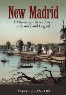 New Madrid : A Mississippi River Town in History and Legend, Paperback / softback Book