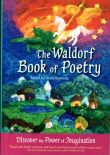 The Waldorf Book of Poetry : Discover the Power of Imagination, Paperback Book
