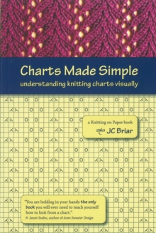 Charts Made Simple : Understanding Knitting Charts Visually, Paperback Book