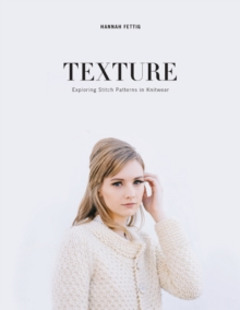Texture : Exploring Knitted Stitch Patterns, Paperback / softback Book