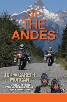 Up the Andes : Travel the Andes from North to South from Top to Bottom