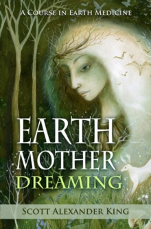Earth Mother Dreaming : A Course in Earth Medicine, Paperback / softback Book