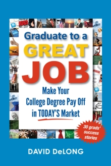 Graduate to a Great Job : Make Your College Degree Pay Off in Today's Market