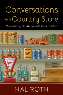 Conversations in a Country Store : Reiminiscing on Maryland's Eastern Shore