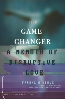 The Game Changer : A Memoir of Disruptive Love, Paperback / softback Book