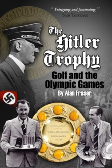 The Hitler Trophy : Golf and the Olympic Games, Paperback Book