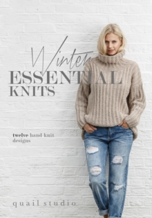 Winter Essential Knits : 12 Hand Knit Designs, Paperback Book