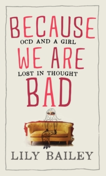 Because We are Bad : OCD and a Girl Lost in Thought, Hardback Book