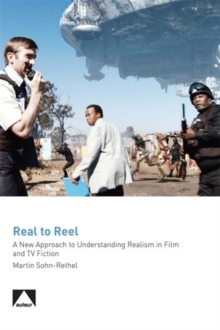 Real to Reel - A New Approach to Understanding Realism in Film and TV Fiction, Paperback / softback Book
