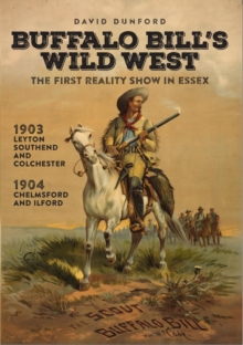 Buffalo Bill's Wild West : The First Reality Show in Essex, Paperback / softback Book