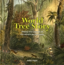 World Tree Story : History and Legend of the World's Ancient Trees, Hardback Book