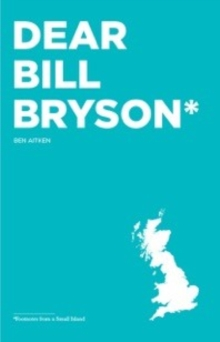 Dear Bill Bryson: Footnotes from a Small Island, Paperback Book