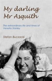 My Darling Mr Asquith : The Extraordinary Life and Times of Venetia Stanley, Hardback Book
