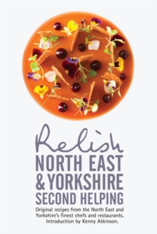 Relish North East and Yorkshire - Second Helping: Original Recipes from the Region's Finest Chefs and Restaurants, Hardback Book
