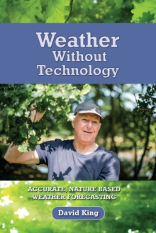 Weather Without Technology : Accurate, Nature Based, Weather Forecasting, Paperback / softback Book