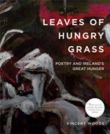 Leaves of Hungry Grass: Poetry and Ireland's Great Hunger, Paperback / softback Book