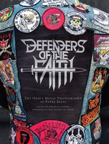 Defenders of the Faith : The Heavy Metal Photography of Peter Beste, Hardback Book