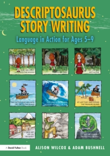 Descriptosaurus Story Writing : Language in Action for Ages 5-9