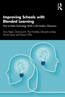 Improving Schools with Blended Learning : How to Make Technology Work in the Modern Classroom