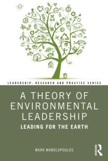 A Theory of Environmental Leadership : Leading for the Earth