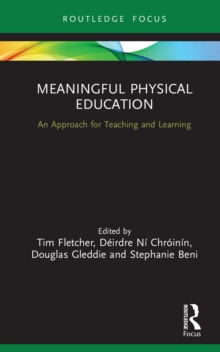 Meaningful Physical Education : An Approach for Teaching and Learning