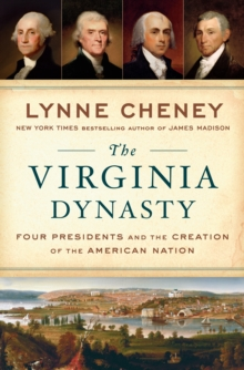 The Virginia Dynasty : Four Presidents and the Creation of the American Nation, Hardback Book