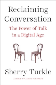 Reclaiming Conversation : The Power of Talk in a Digital Age, Paperback Book