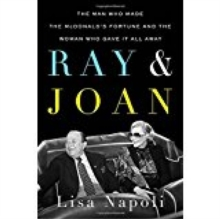 Ray & Joan : The Man Who Made the McDonald's Fortune and the Woman Who Gave It All Away
