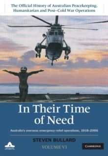 In their Time of Need : Australia's Overseas Emergency Relief Operations 1918-2006, Hardback Book