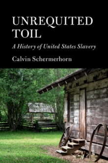 Unrequited Toil : A History of United States Slavery, Hardback Book