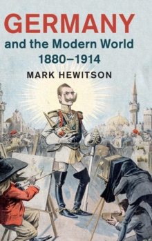Germany and the Modern World, 1880-1914, Hardback Book