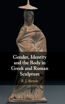 Gender, Identity and the Body in Greek and Roman Sculpture, Hardback Book