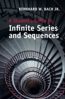 A Student's Guide to Infinite Series and Sequences, Hardback Book