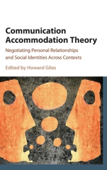 Communication Accommodation Theory : Negotiating Personal Relationships and Social Identities across Contexts, Hardback Book
